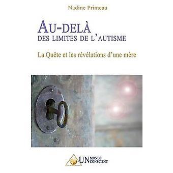Audel des limites de lautisme La Qute et les rvlations dune mre by Primeau & Nadine