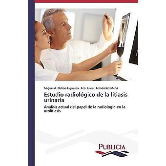 Estudio radiolgico de la litiasis urinaria by Ochoa Figueroa Miguel A.