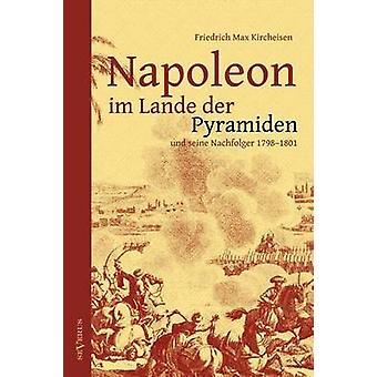 Napoleon Im Lande Der Pyramiden Und Seine Nachfolger 17981801 by Kircheisen & Friedrich Max