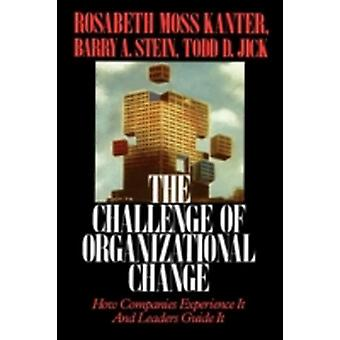 Challenge of Organizational Change How Companies Experience It and Leaders Guide It by Kanter & Rosabeth Moss