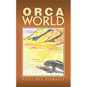 Orca World by Clements & Peter Roy