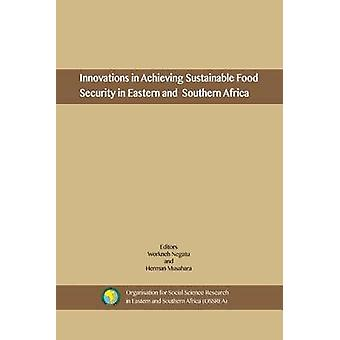 Innovations in Achieving Sustainable Food Security in Eastern and Southern Africa by Negatu & Workneh
