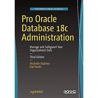 Pro Oracle Database 18c Administration - Manage and Safeguard Your Org