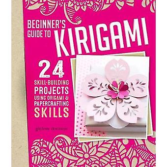Origami + Papercrafting = Kirigami - 24 Skill-Building Projects for th