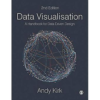 Data Visualisation - A Handbook for Data Driven Design by Andy Kirk -