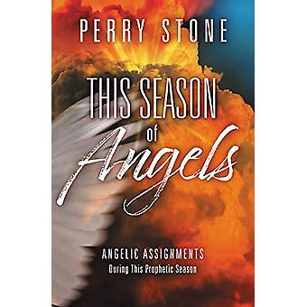 This Season of Angels - What the Bible Reveals about Angelic Encounter