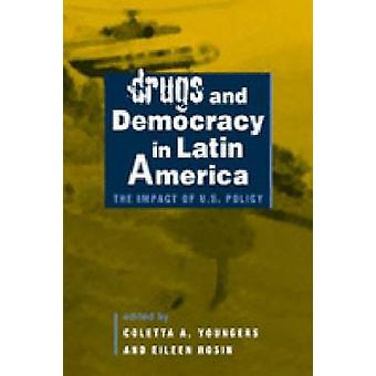 Drugs and Democracy in Latin America - The Impact of U.S. Policy by Co