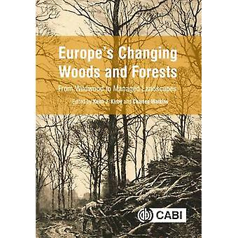 Europe's Changing Woods and Forests - From Wildwood to Managed Landsca