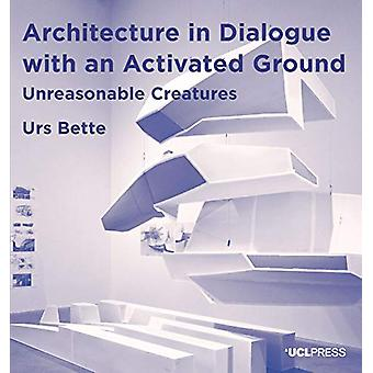 Architecture in Dialogue with an Activated Ground - Unreasonable Creat