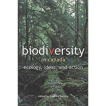 Biodiversity in Canada - Ecology - Ideas - and Action by Stephen Bocki