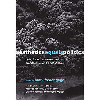 Aesthetics Equals Politics - New Discourses across Art - Architecture