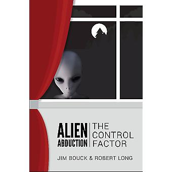 Alien Abductions The Control Factor by James Bouck