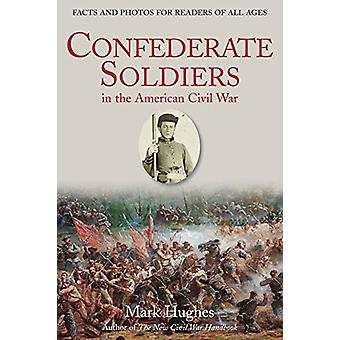 Confederate Soldiers in the American Civil War - Facts and Photos for