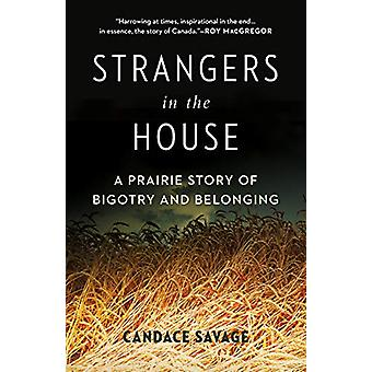Strangers in the House - A Prairie Story of Bigotry and Belonging by C