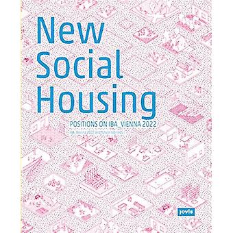 New Social Housing  Positions on the IBAVienna 2022 by Edited by IBA Wien 2022 & Edited by future lab