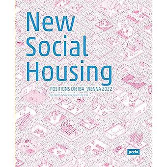 Neue Social Housing Positionen zur IBAWien 2022 von HERAUSGEGEBEN von IBA Wien 2022 & Edited by future lab