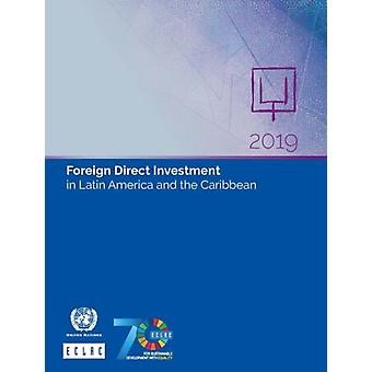 Foreign Direct Investment in Latin America and the Caribbean 2019 by United Nations Economic Commission for Latin America and the Caribbean