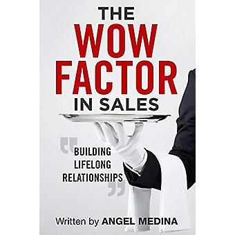The Wow Factor in Sales - Building Lifelong Relationships by Angel Med