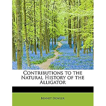 Contributions to the Natural History of the Alligator by Bennet Dowle