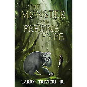The Monster and Freddie Fype by Jr Larry Trivieri - 9781632639493 Book