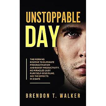 Unstoppable Day - The Morning Routine to Eliminate Procrastination and