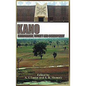 Kano - Environment - Society and Development (Hb) by A I Tanko - 97819