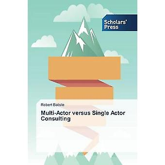 Multi-Actor Versus Single Actor Consulting by Batiste Robert - 978363