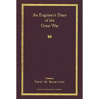 An Engineers Diary of the Great War by Edited by Terry Bareither