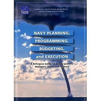 Navy Planning, Programming, Budgeting, and Execution: A Reference Guide for Senior Leaders, Managers, and Action...