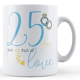 25 Years and Still full of Love - Anniversary - Printed Mug