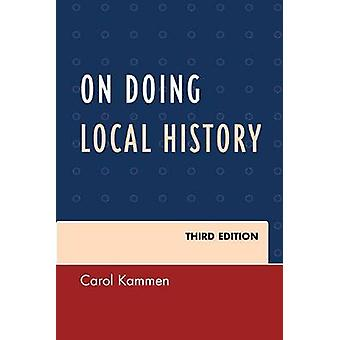 On Doing Local History (3rd Revised edition) by Carol Kammen - 978075