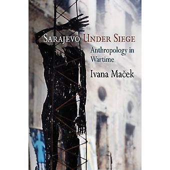 Sarajevo oblężenia - antropologia w czasie wojny przez Ivana Macek - 978081