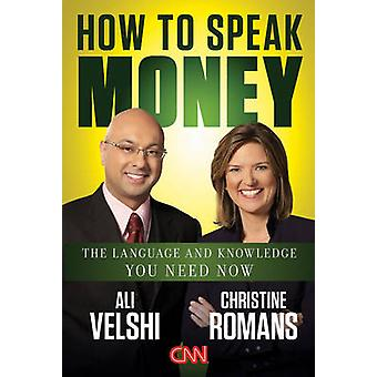 How to Speak Money - The Language and Knowledge You Need Now by Ali Ve