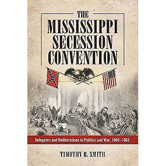 Mississippi Secession konventionen - delegater och överläggningar i