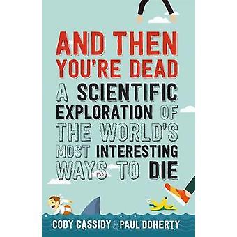 Och då du är död - en vetenskaplig utforskning av världen 's mest i