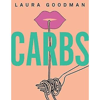 Carbs - From weekday dinners to blow-out brunches - rediscover the joy