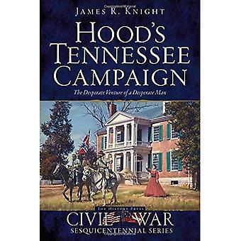 Hoods Tennessee Kampagne: das verzweifelte Venture einen verzweifelten Mann (Bürgerkrieg Sesquicentennial)