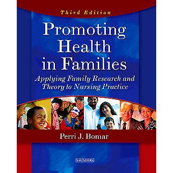 Promoting Health in Families Applying Family Research and Theory to Nursing Practice by Bomar & Perri J.