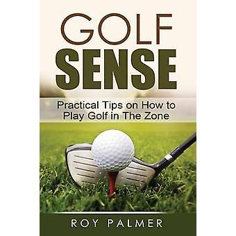 Golf Sinn praktische Tipps, wie Sie in der Zone von Palmer & Roy E. Golf spielen