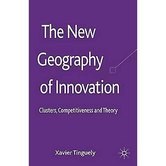 The New Geography of Innovation Clusters Competitiveness and Theory by Tinguely & Xavier
