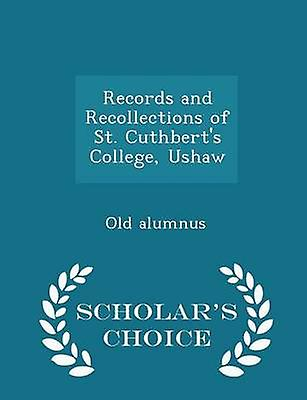 Records and Recollections of St. Cuthberts College Ushaw  Scholars Choice Edition by alumnus & Old