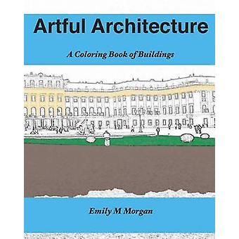 Artful Architecture A Coloring Book of Buildings  A Coloring Book by Morgan & Emily M