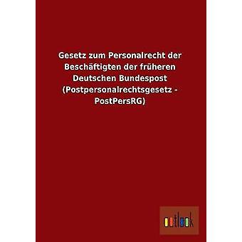 Gesetz Zum Personalrecht Der Beschaftigten Der Fruheren Deutschen Bundespost Postpersonalrechtsgesetz Postpersrg av Ohne Autor