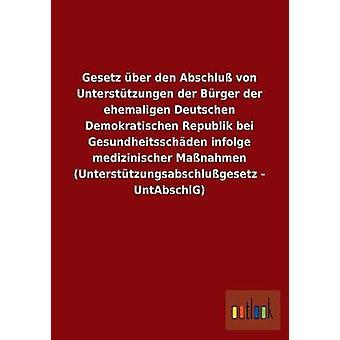 Gesetz ber den Abschlu von Untersttzungen der Brger der ehemaligen Deutschen Demokratischen Republik bei Gesundheitsschden infolge medizinischer Manahmen Untersttzungsabschlugesetz por ohne Autor