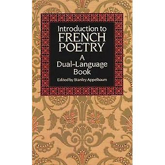 Introduction to French Poetry - A Dual-Language Book by Stanley Appelb