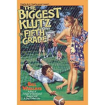 The Biggest Klutz in Fifth Grade by Bill Wallace - 9780671869700 Book