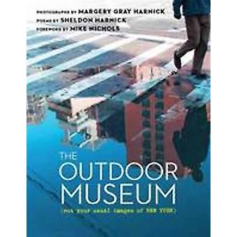 The Outdoor Museum - Not Your Usual Images of New York by Sheldon Harn