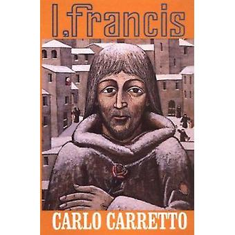 I - Francis by Carlo Carretto - 9780883442005 Book
