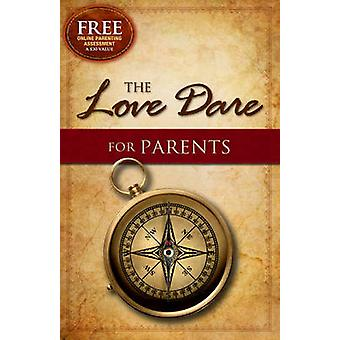 The Love Dare for Parents by Stephen Kendrick - Alex Kendrick - Lawre