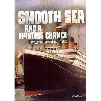 Smooth Sea and a Fighting Chance - The Story of the Sinking of Titanic